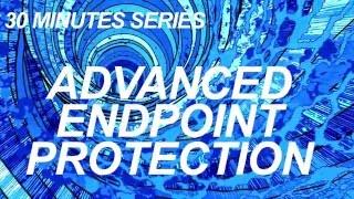 30 Minutes: 標的型攻撃対策の要-エンドポイントセキュリティとセキュリティプラットフォーム